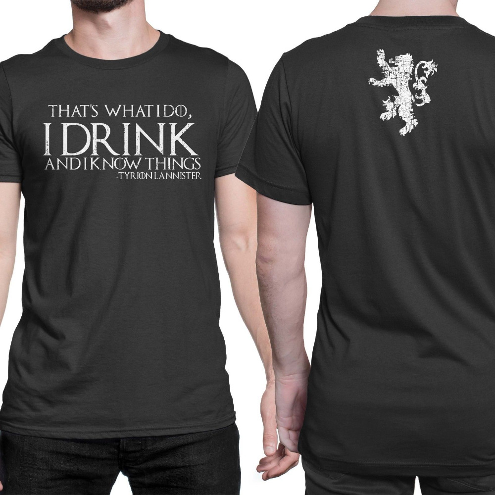 Game of Thrones Tyrion lannister <font><b>That's</b></font> <font><b>What</b></font> I <font><b>Do</b></font> I Drink and I <font><b>Know</b></font> things t shirt Men and women tee <font><b>big</b></font> size S~XXXL