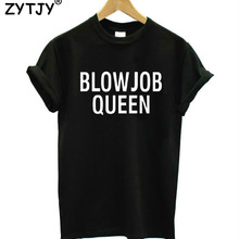 blowjob queen letters Print Women T shirt Casual Cotton Hipster tshirts For Lady Funny Top Tee Drop Ship B-227