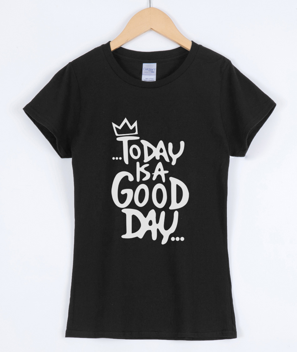 TODAY IS A GOOD DAY Letters Print Fashion Funny T-shirt 2019 Summer For Women Short Sleeve T-shirts Harajuku Brand Clothing Top