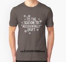 Men T shirt Women Funny tshirt Tis season for drifting Customized Printed T- Shirt 6392e3b28712