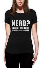 Nerd? I Prefer The Term Intellectual Badass! Women T-Shirt Sci- Fi Geek TEE Cotton Casual Tops Tee Print Streetwear T Shirt