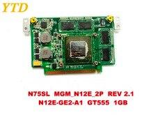 الأصلي ل ASUS N75S N55S N75SF N55SF N75SL N55SL محمول بطاقة الفيديو N75SL N12E GE2 A1 GT555 1GB اختبار جيد شحن مجاني