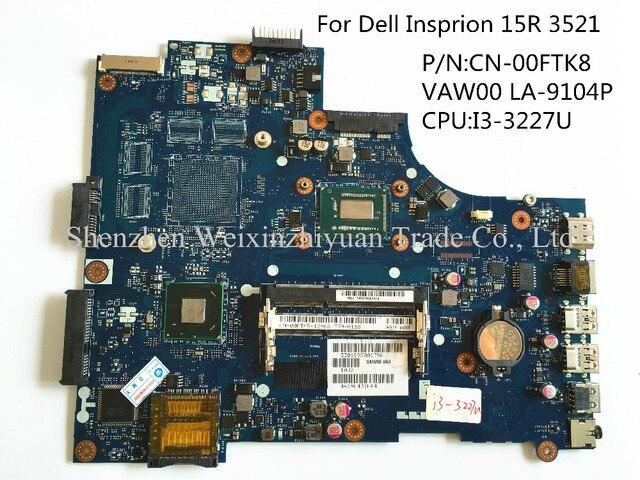 Cn-00ftk8 para dell insprion 15r 3521 laptop motherboard vaw00 la-9104p i3-3227u ddr3l 100% testado