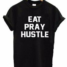 d890d450a EAT PRAY HUSTLE TEE Women Men Unisex Tops T-Shirt Summer Style Casual Tees  Fashion