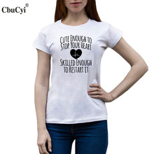 895961b62 Cute Enough to Stop Your Heart Skilled Enough to Start It T-shirt Funny  Graphic Tees Women Summer Cotton TShirt Black White Tops