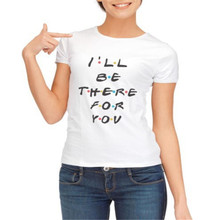LUSLOS  ILL BE THERE FOR YOU Letter Print Women Summer T shirt Cotton Female Clothes O Neck Short Sleeve