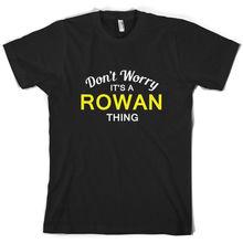 Dont Worry Its a ROWAN Thing! - Mens T-Shirt Family Custom NameMans Unique Cotton Short Sleeves O-Neck T Shirt Black Style
