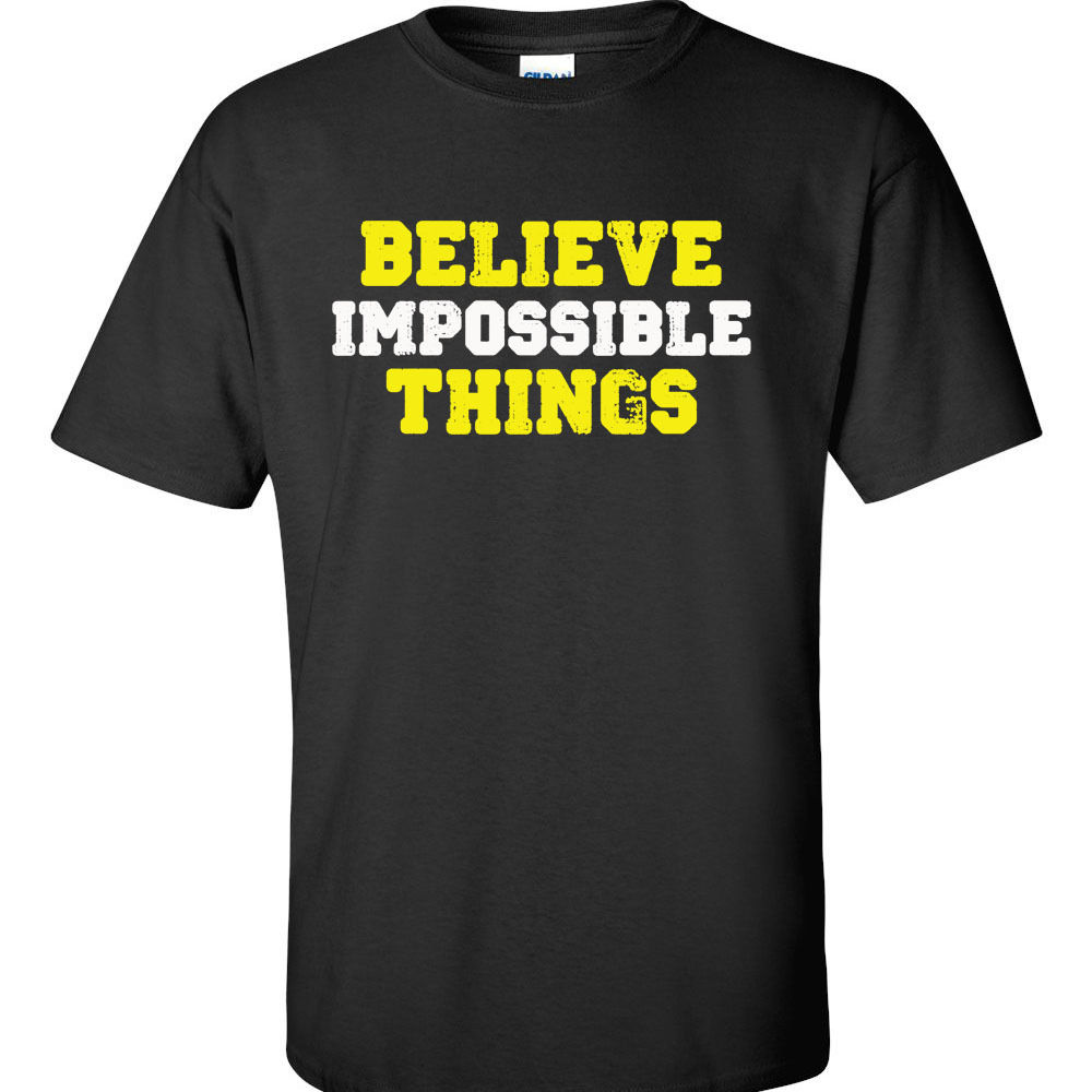 T Shirt Summer Believe Impossible Things New Workout T-Shirt Motivational Word Phrase Tee Short Men Crew Neck Christmas Shirt