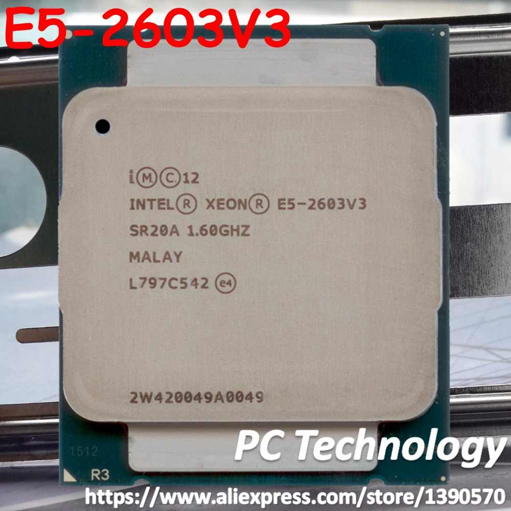 Original Intel Xeon processor E5 V3 E5-2603V3 CPU E5 2603 V3 1.60GHZ LGA2011-3 15MB 6-Core free shipping E5 2603V3