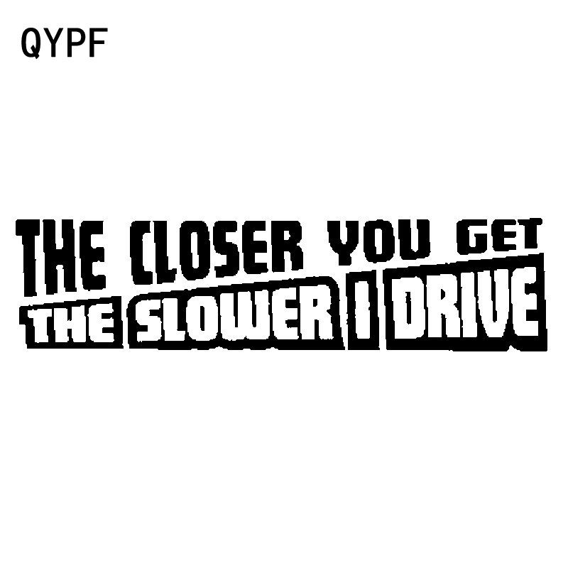 QYPF 18CM*4.4CM Fun The Closer You Get The Slower I Drive Black Silver Car Sticker Decal Vinyl C15-2488