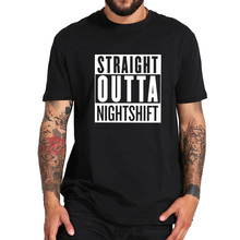 72497c54 Straight Outta Night Shift T Shirt Time Out Summer Short Sleeved Fashion  Hot Design 100%