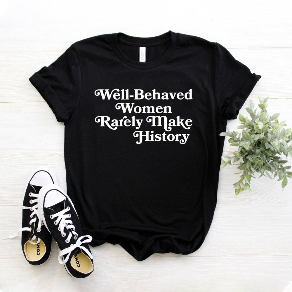 Well Behaved Women Rarely Make History Women Tshirt Cotton Casual Funny T Shirt For Lady Girl Top Tee Hipster Drop Ship NA-151