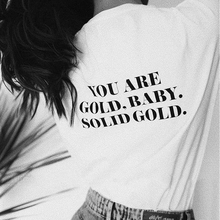 You Are Gold Baby,Solid Gold Hipster Cool Tshirt Cotton Women's Tops Streetwear Harajuku White T Shirt Vetement Femme