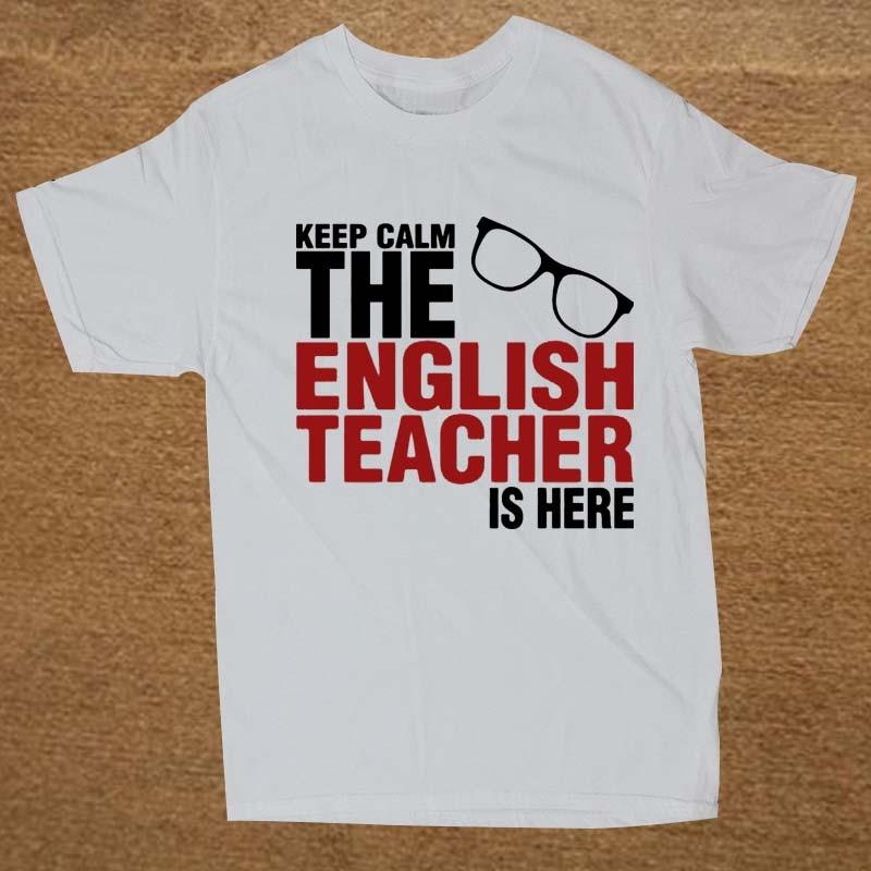 Keep Calm The English Teacher Is Here Custom Funny   T     Shirt   Tshirt Men Cotton Short Sleeve   T  -  shirt   Top Tees