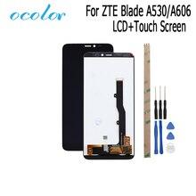 Ocolor ل ZTE بليد A530 A606 شاشة الكريستال السائل و مجموعة المحولات الرقمية لشاشة تعمل بلمس استبدال مع أدوات ل ZTE Blad A606 A530