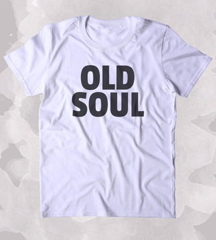 Cute Old Soul Shirt Hippie Bohemian Boho Free Spirit Clothing T-shirt Unisex Fashion T Shirt Greys T Shirt Casual Tops