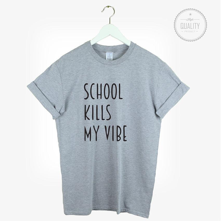La escuela mata mi Vibe camiseta lindo Unisex Tumblr