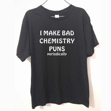 I Make bad chemistry puns periodically Hipster Unisex T-shirts Fashion Tees Cotton T Shirts Man's Clothes