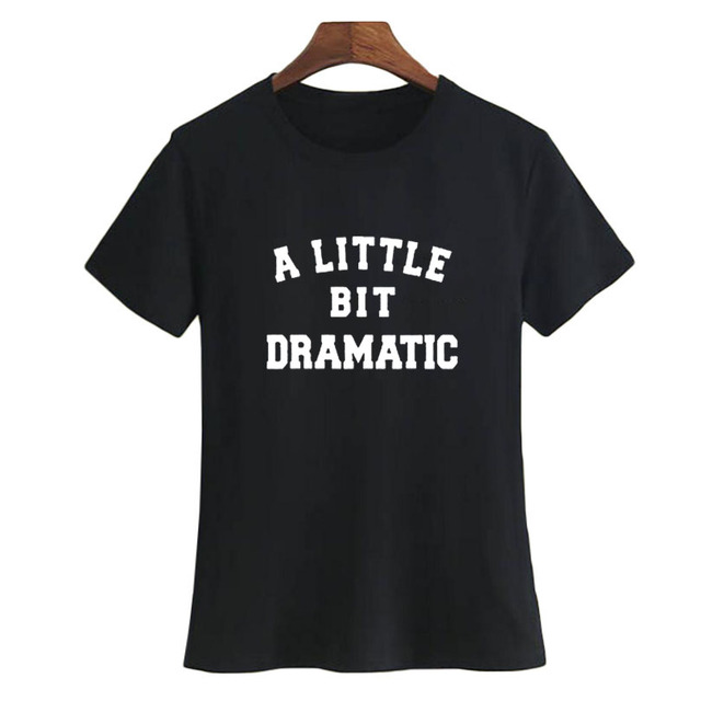 d0b42d625d9 US $4.94 39% OFF|Women Cute A Little Bit Dramatic T shirt Women Tumblr  Funny Sayings Fashoin Letters Tee Shirt Black White T Shirt Size S XXL-in  ...