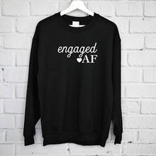 Engaged AF Sweatshirt, Engagement Married AF, Bride sweatshirt Newly Fiance -E536