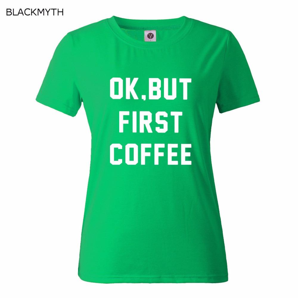 HTB1GOs5QFXXXXaJXpXXq6xXFXXXK - OK BUT FIRST COFFEE Letters Print Cotton Casual T shirt