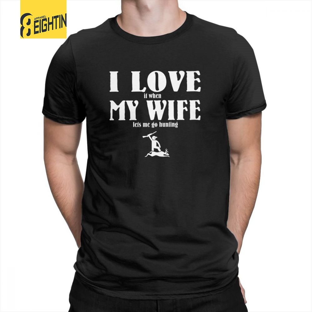 I Love It When My Wife Lets Me Go Hunting T-Shirts FunnyMens 100% Cotton Casual O-Neck Unique T Shirts Short-Sleeved Tees Plus