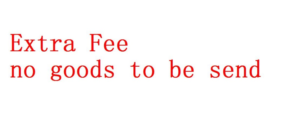Extra Fee ----------- not send goods