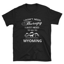 100% Cotton Tee Shirt For O-Neck Men Wyoming I DonT Need Therapy Just To Go Short Sle