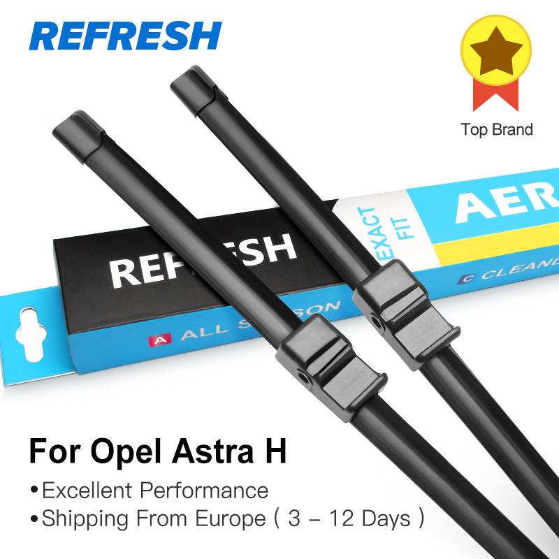 REFRESH Wiper Blades for Opel Astra H Hatchback / Estate / Caravan / SportHatch / GTC / Coupe 2004 2005 2006 2007 2008 2009 2010