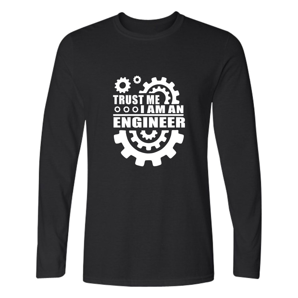 Trust Me I am An  Engineer Tshirt Men Women Brand Clothing Long Sleeve T-shirt Trust me, i'm an engineer tee shirt