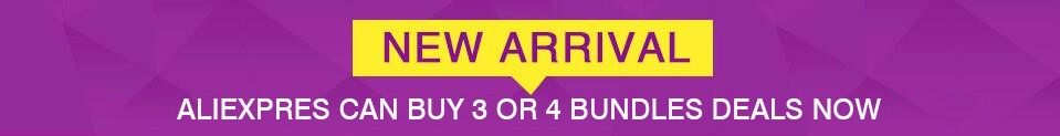 ALIEXPRES CAN BUY 3 OR 4 BUNDLES DEALS NOW