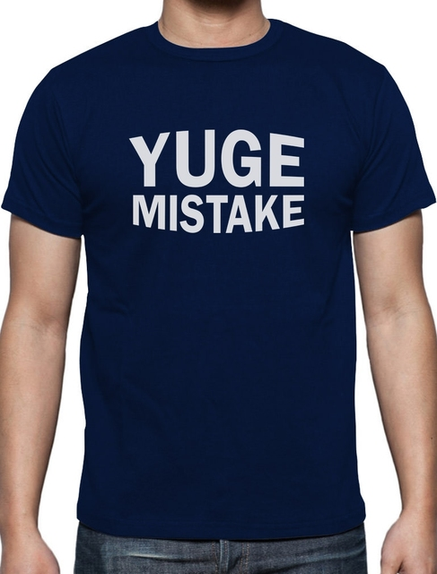 YUGE Mistake Funny Political Protest Mens Casual Short Sleeve T-Shirt in Black,Blue,Grey Colors and Size-S,M,L,XL,XLL