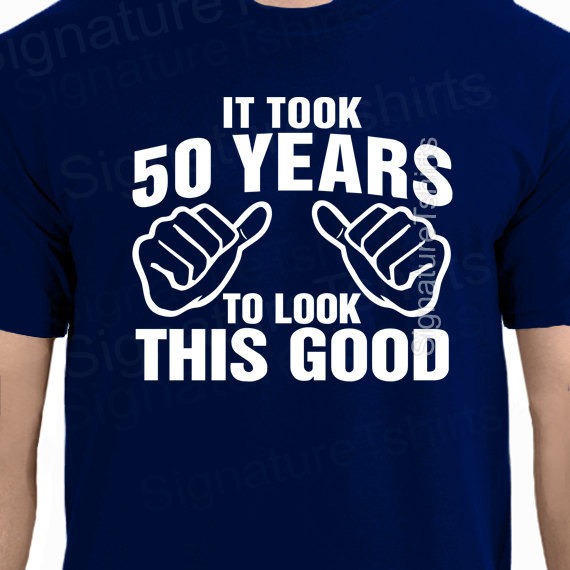 It Took 50 Years To Look This Good T Shirt 50th Birthday Funny Gift Idea Fathers Day More Size And Colors In Shirts From Mens Clothing On Aliexpress