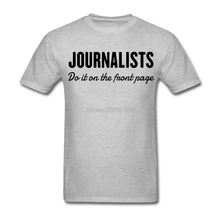 Journalists Do it On The Front Page T Shirt For Men Geek Custom Short Sleeve 3XL Couple Tshirts