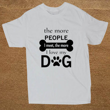 The More People I Meet I Love My Dog Cotton Short Sleeve T shirts