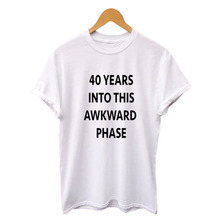 Funny T Shirts Hipster Saying 40 Years Into This Awkward Phase Women Casual Cotton