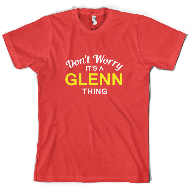 Don 39 t Worry It 39 s a GLENN Thing Mens T Shirt Family Custom Name Mans Unique Cotton Short Sleeves O Neck T Shirt in T Shirts from Men 39 s Clothing