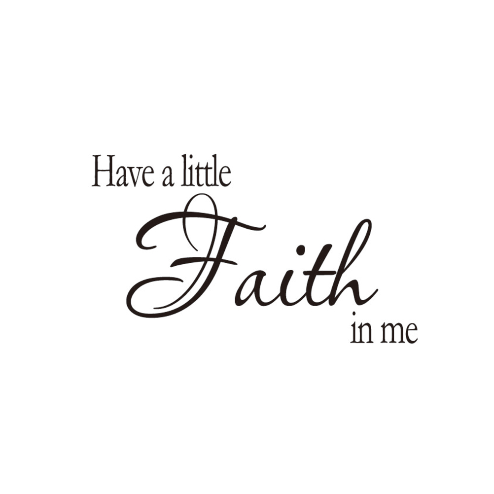 1PC Environmental Friendly Removable Self Adhesive Non-toxic Have A Little Faith In Me Wall Sticker Wallpaper Wall Decal