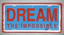 1 pc DREAM THE IMPOSSIBLE Motivation english quotes plaques Tin Plates Signs wall man cave Decoration Metal Art Vintage Poster