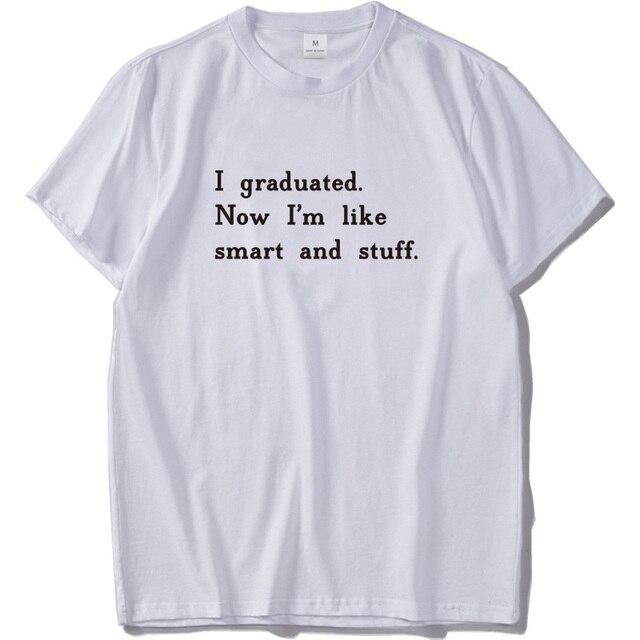 a5b65e974 I Graduated Tshirt Now I'm Like Staff Funny T-shirt Youth Pure Cotton  Simple Tee shirt Homme Humor Drop Ship