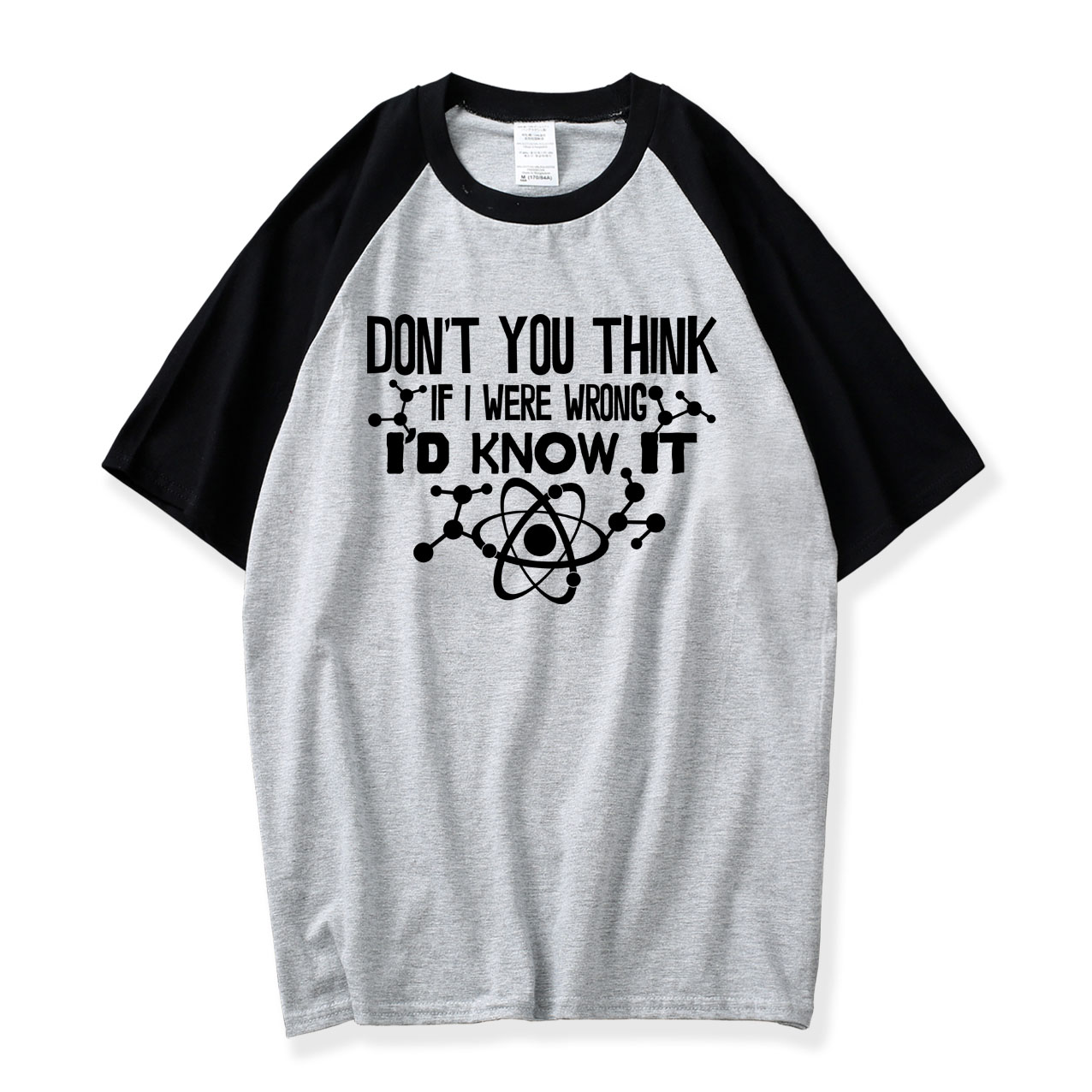 Don't You Think If I Were Wrong I'd Know It Science Funny T Shirt 2018 Hot Summer 100% Cotton O-neck Raglan Shirt Men Boys Tops