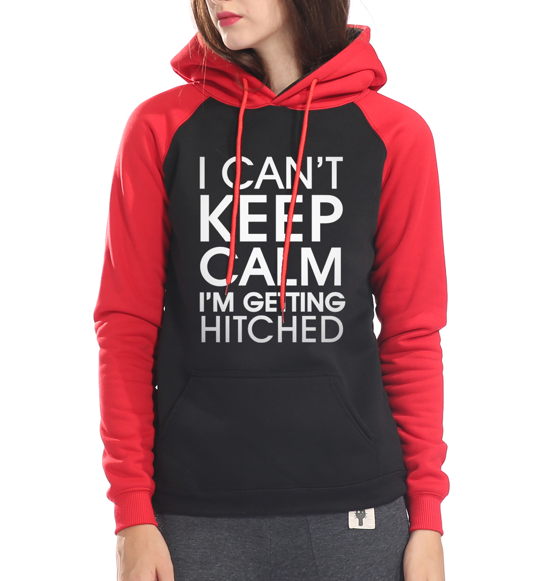 brand tracksuit fashion sweatshirts size S-XXL I Can not keep calm Im getting hitched hoodies pullovers femme 2018 women fleece