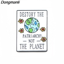 P3911 Dongmanli Destroy The Patriarchy Not Planet,Feminism Enamel Pin Brooches Metal Brooch Pins Badge Collar Jewelry