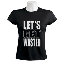 """Let's Get Wasted"" Women T-Shirt / Girlie"
