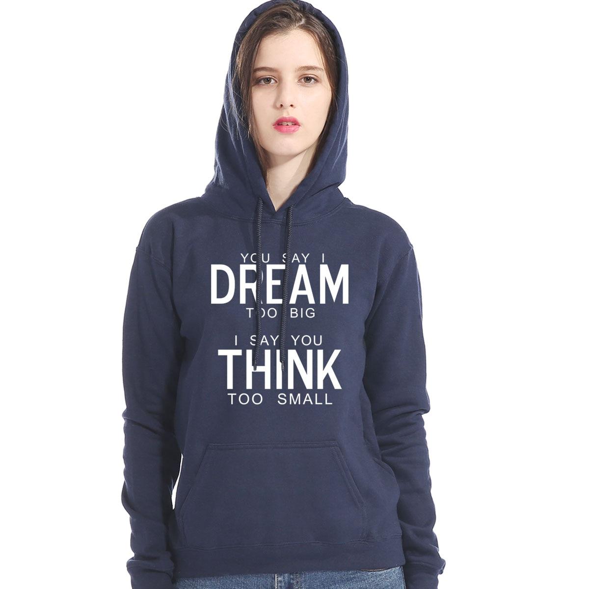New Fashion Women Sweatshirt YOU SAY I DREAM TOO BIG I SAY YOU THINK TOO SMALL Print Winter Hoodies 2019 Fleece Female Tracksuit