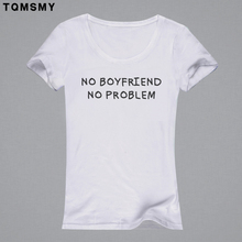 NO BOYFRIEND NO PROBLEM 2016 Summer t shirt women tee shirt femme funny short sleeve o-neck top femme printed t-shirt