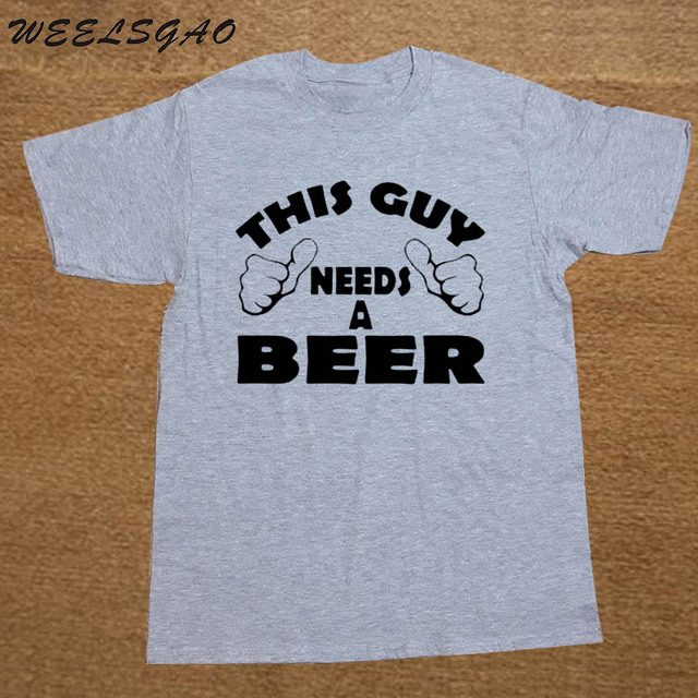 9fabdf71ccba WEELSGAO This Guy Needs A Beer Funny Drinking Party Holiday Gift Drunk T  SHIRT Men Cotton Casual College Printed T-shirt tshirt
