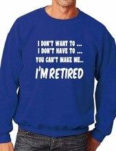 I Wont Im Retired Funny Retirement Gift Unisex Sweatshirt Birthday Gift-E100