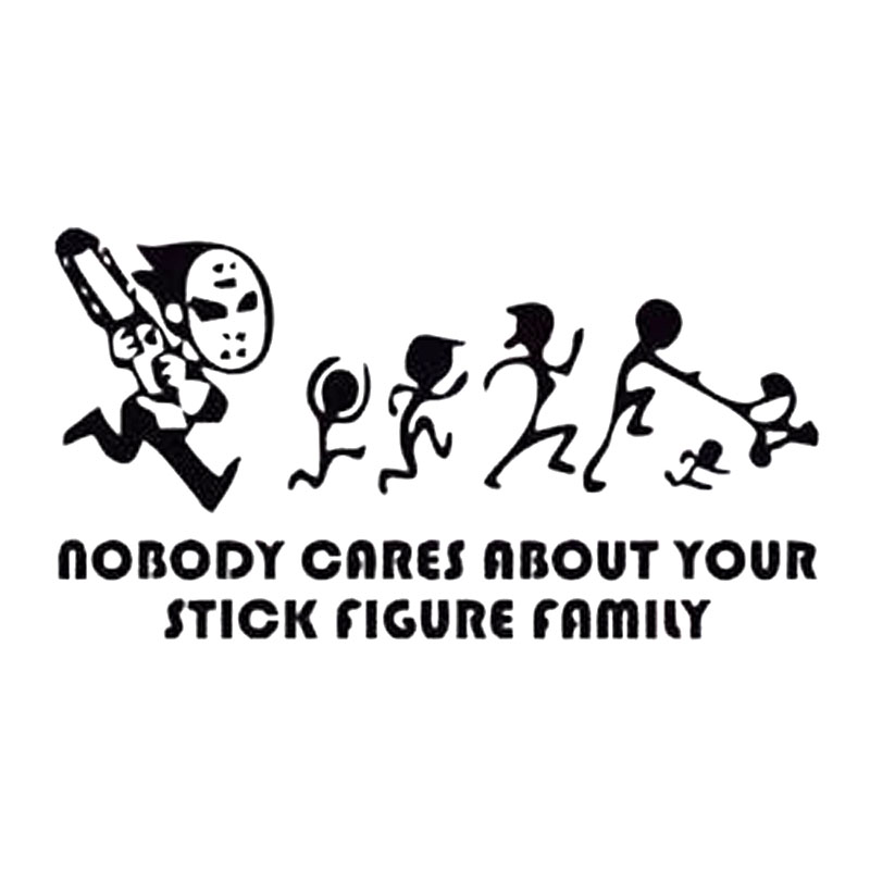 15X8.3CM NOBODY CARES ABOUT YOUR STICK FIGURE FAMILY Funny
