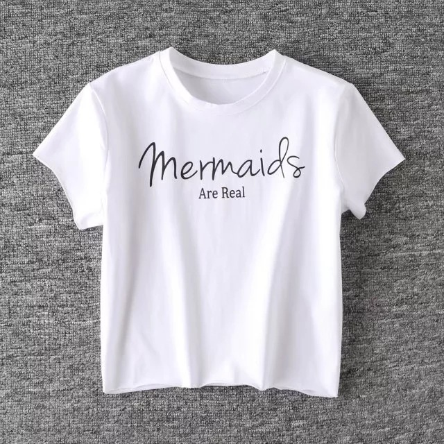 Mermaids Are Real Slogan Tee Shirt Women s Summer Letter Printed Crop Top  2018 Short Sleeve Cotton Feminist Cute Casual Tshirts-in T-Shirts from  Women s ... 9b57bc529f42